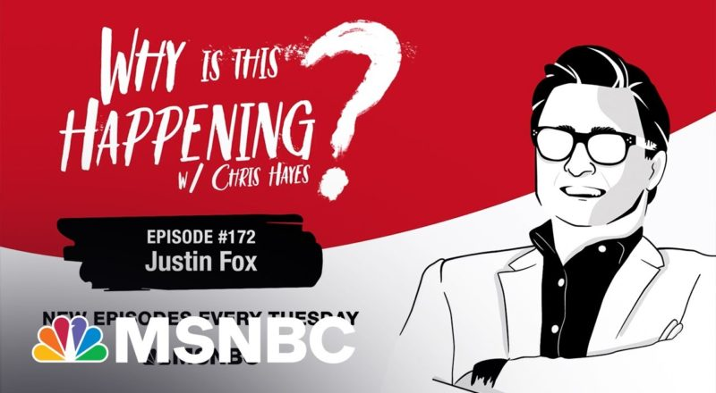 Chris Hayes Podcast with Justin Fox | Why Is This Happening? – Ep 172 | MSNBC 1