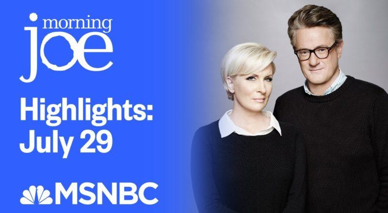 Watch Morning Joe Highlights: July 29th | MSNBC 4