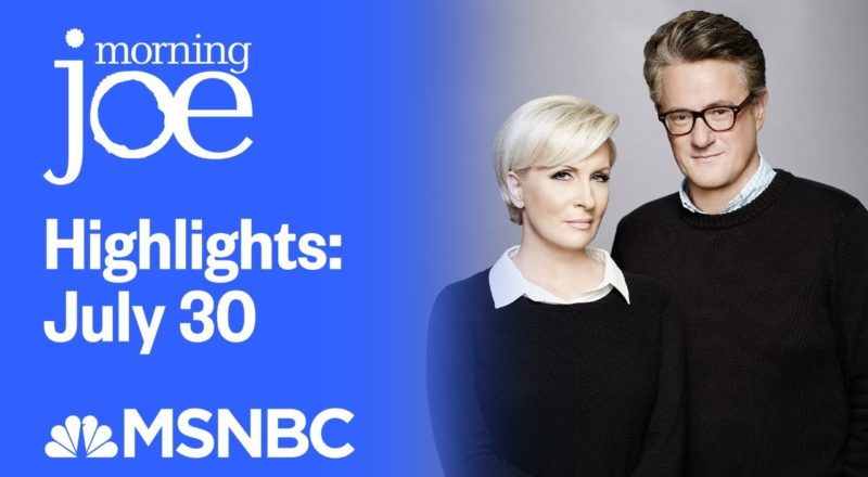 Watch Morning Joe Highlights: July 30 | MSNBC 2