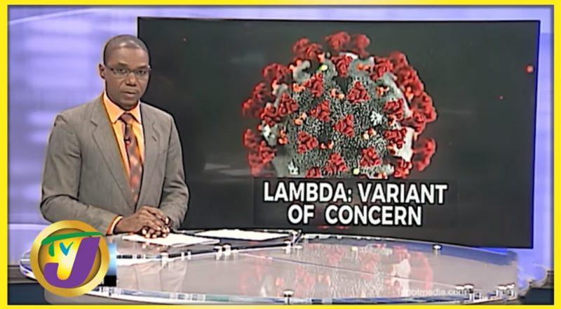 Concerns About Lambda Variant   TVJ News - July 6 2021 1
