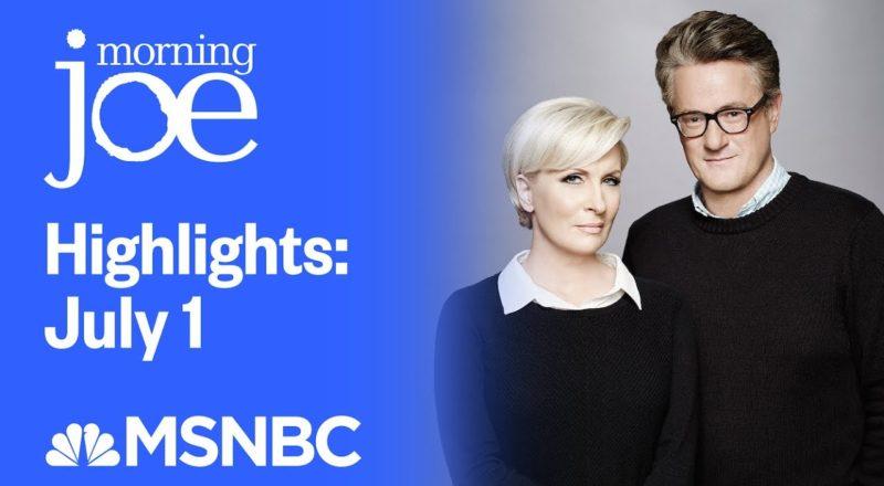 Watch Morning Joe Highlights: July 1st | MSNBC 1