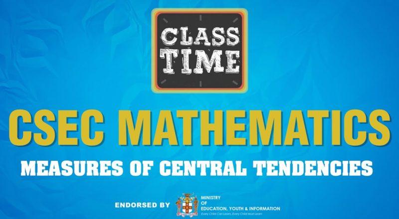 CSEC Mathematics - Measures of Central Tendencies - July 1 2021 1