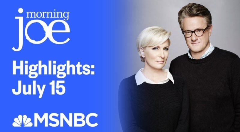 Watch Morning Joe Highlights: July 15th | MSNBC 1