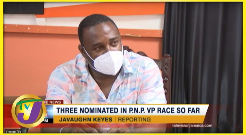 3 Nominated in Jamaica's PNP VP Race so far | TVJ News - July 15 2021 1