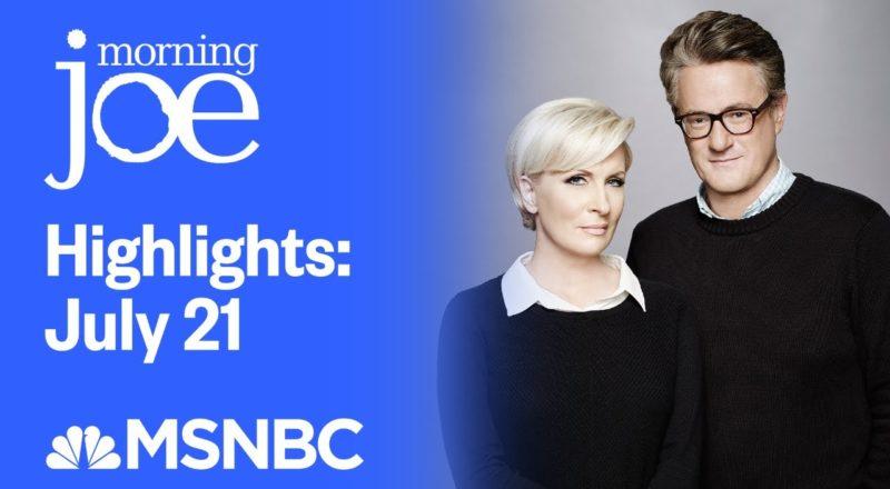 Watch Morning Joe Highlights: July 21st | MSNBC 8