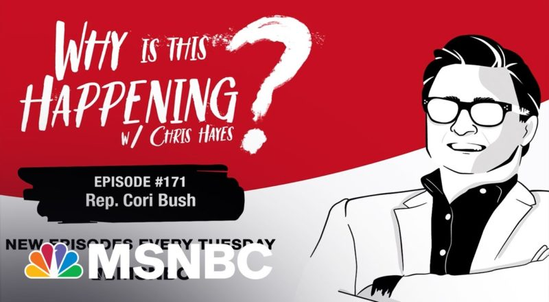 Chris Hayes Podcast with Rep. Cori Bush | Why Is This Happening? – Ep 171 | MSNBC 1