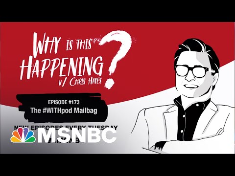 Chris Hayes Podcast: The #WITHpod Mailbag | Why Is This Happening? – Ep 173 | MSNBC 1