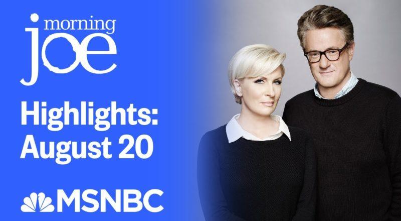 Watch Morning Joe Highlights: August 20 | MSNBC 1