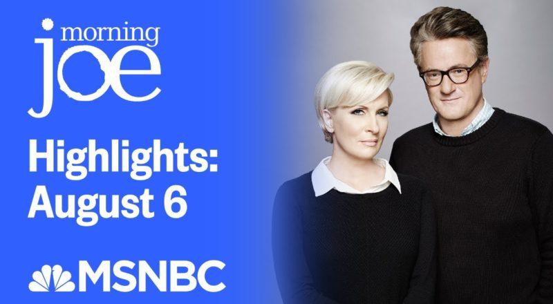 Watch Morning Joe Highlights: August 6 | MSNBC 1