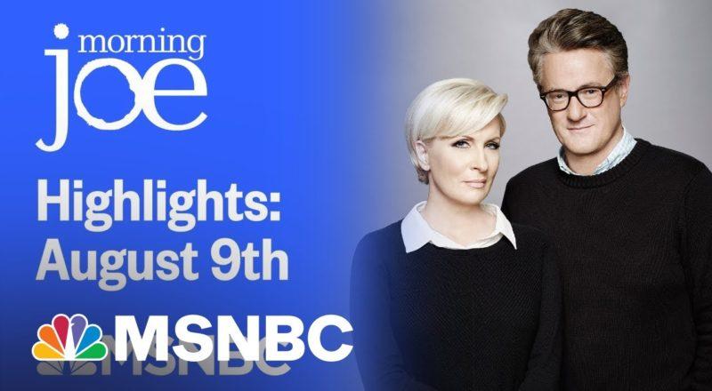 Watch Morning Joe Highlights: August 9th   MSNBC 1
