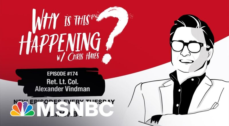 Chris Hayes Podcast with Alexander Vindman | Why Is This Happening? – Ep 174 | MSNBC 1