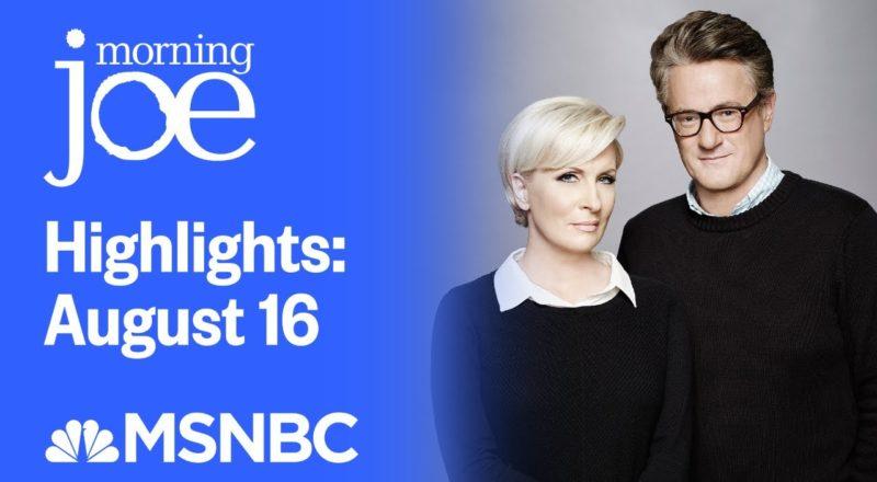 Watch Morning Joe Highlights: August 16 | MSNBC 1