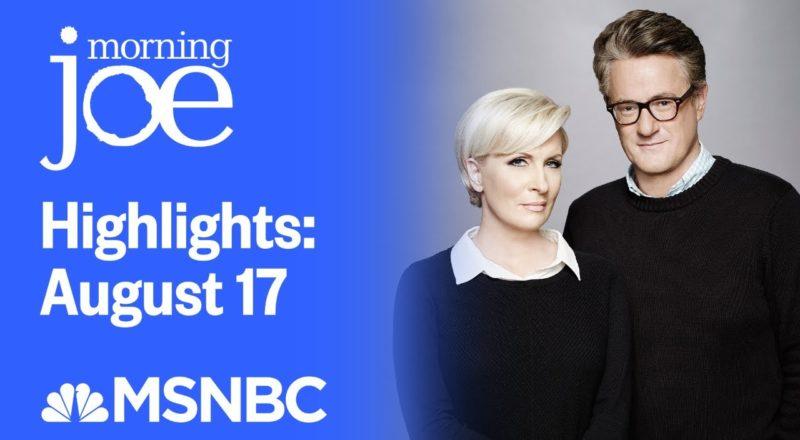 Watch Morning Joe Highlights: August 17 | MSNBC 1