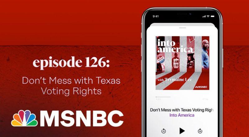 Don't Mess With Texas Voting Rights | Into America Podcast – Ep. 126 | MSNBC 1