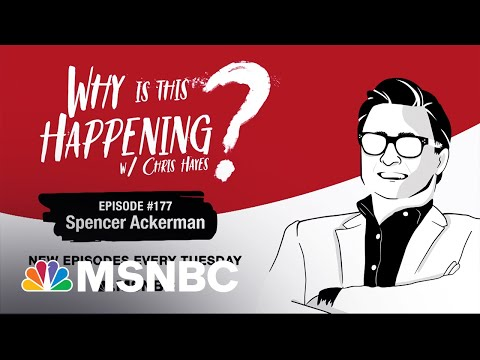 Chris Hayes Podcast with Spencer Ackerman | Why Is This Happening? – Ep 177 | MSNBC 8