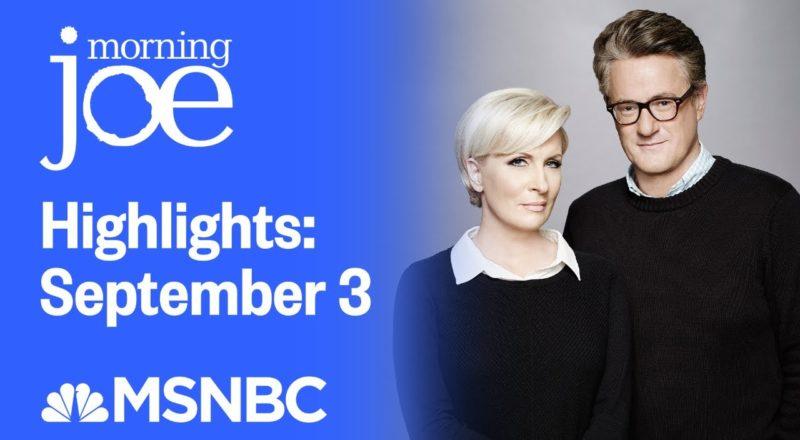 Watch Morning Joe Highlights: September 3 | MSNBC 9