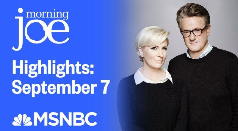 Watch Morning Joe Highlights: September 7 | MSNBC 1