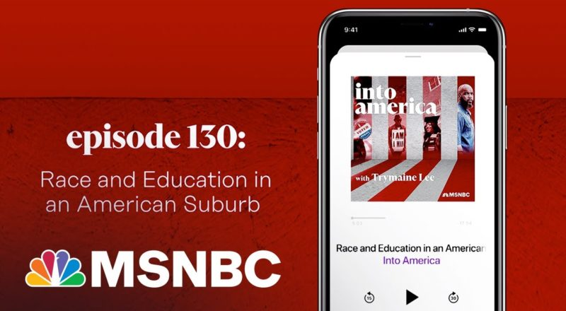 Race and Education in an American Suburb | Into America Podcast – Ep. 130 | MSNBC 1