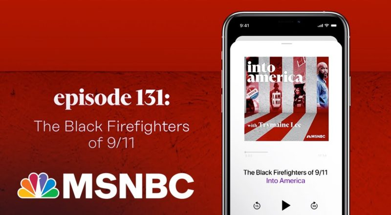 The Black Firefighters of 9/11 | Into America Podcast – Ep. 131 | MSNBC 1