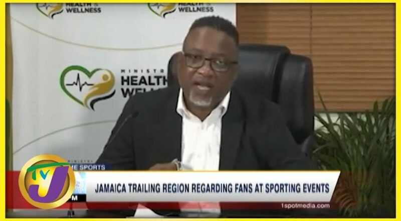 Jamaica Trailing Region Regarding Fans at Sporting Events - Sept 27 2021 2
